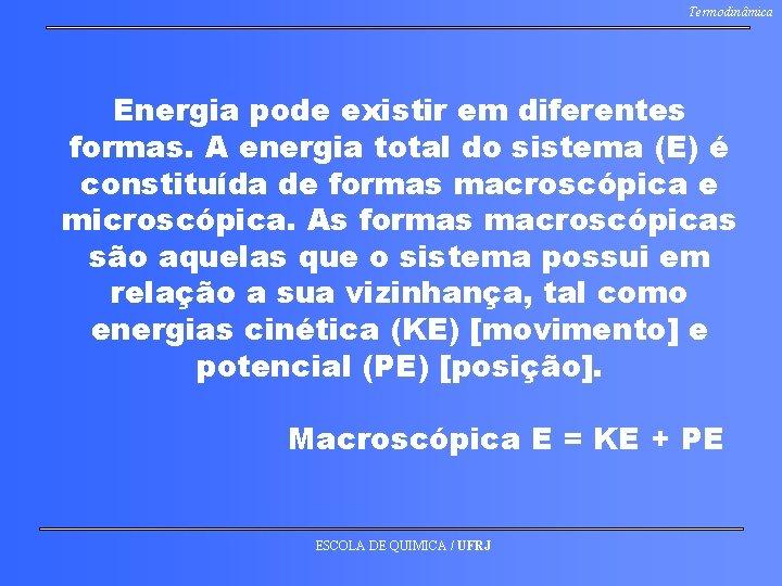 Termodinâmica Energia pode existir em diferentes formas. A energia total do sistema (E) é