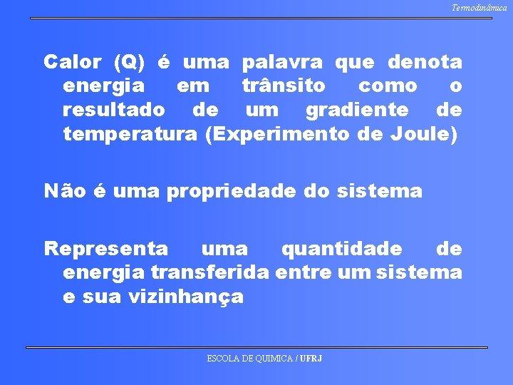 Termodinâmica Calor (Q) é uma palavra que denota energia em trânsito como o resultado
