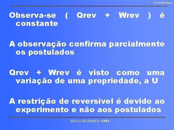 Termodinâmica Observa-se ( constante Qrev + Wrev ) é A observação confirma parcialmente os
