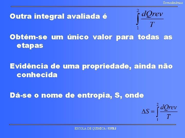 Termodinâmica Outra integral avaliada é Obtém-se um único valor para todas as etapas Evidência