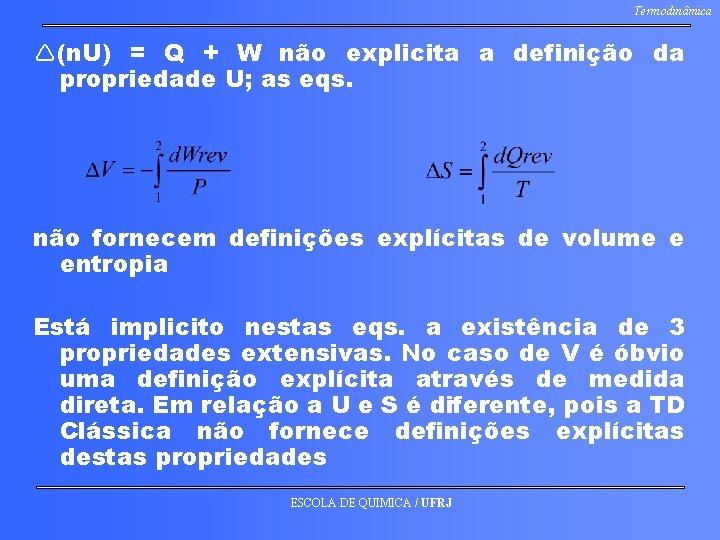Termodinâmica (n. U) = Q + W não explicita a definição da propriedade U;