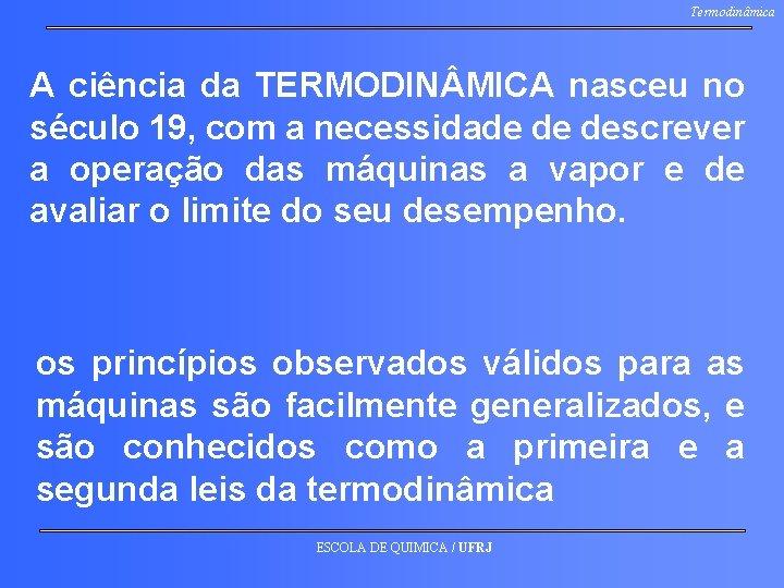 Termodinâmica A ciência da TERMODIN MICA nasceu no século 19, com a necessidade de