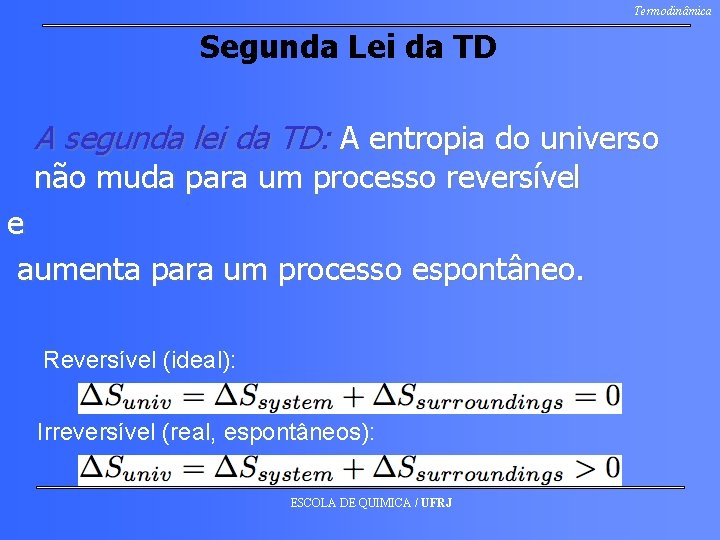 Termodinâmica Segunda Lei da TD A segunda lei da TD: A entropia do universo