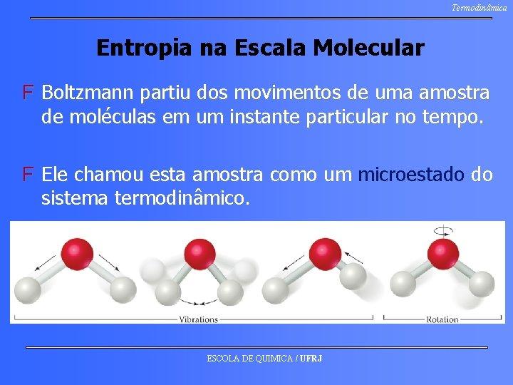 Termodinâmica Entropia na Escala Molecular F Boltzmann partiu dos movimentos de uma amostra de