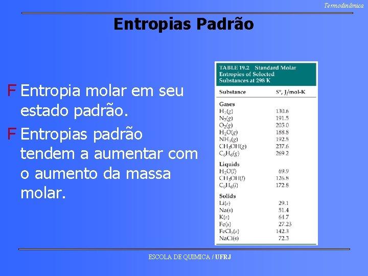 Termodinâmica Entropias Padrão F Entropia molar em seu estado padrão. F Entropias padrão tendem
