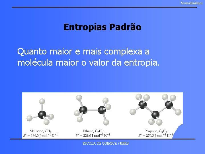 Termodinâmica Entropias Padrão Quanto maior e mais complexa a molécula maior o valor da