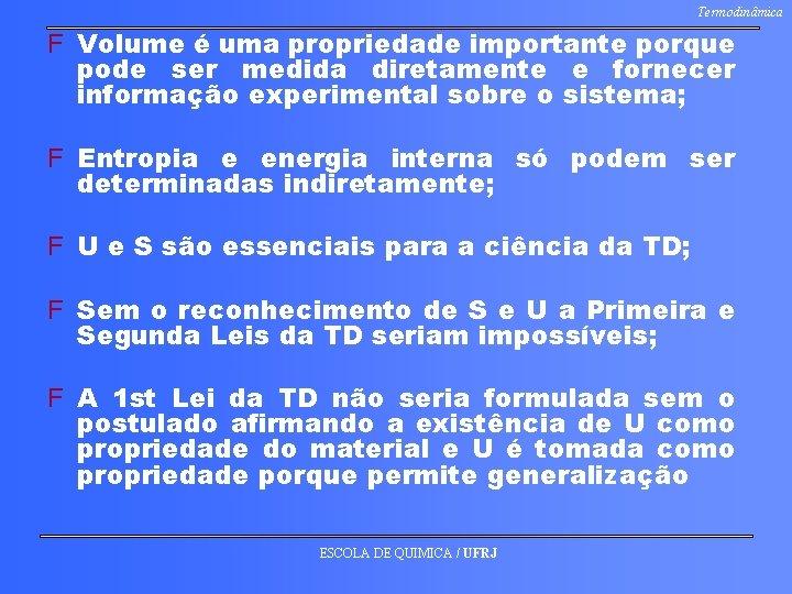 Termodinâmica F Volume é uma propriedade importante porque pode ser medida diretamente e fornecer