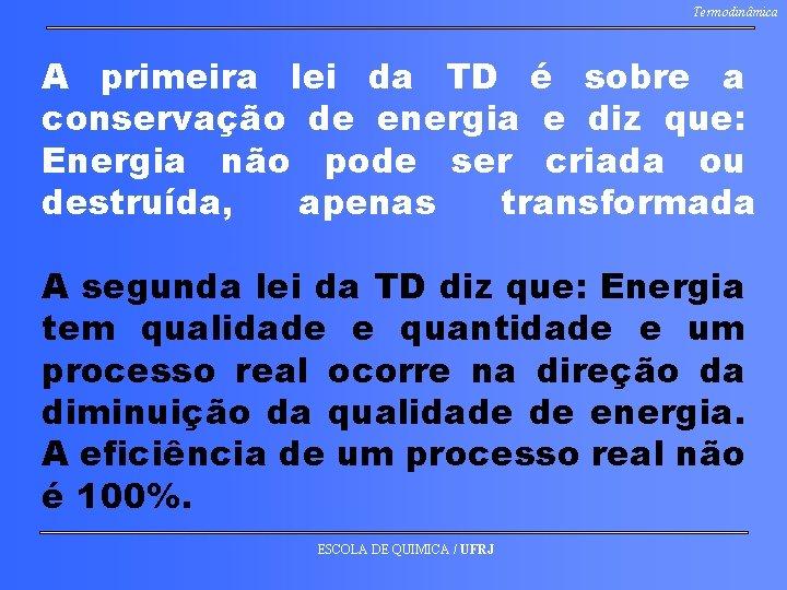 Termodinâmica A primeira lei da TD é sobre a conservação de energia e diz