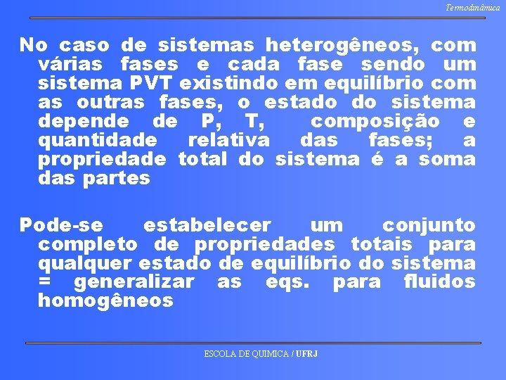 Termodinâmica No caso de sistemas heterogêneos, com várias fases e cada fase sendo um