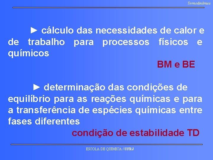Termodinâmica ► cálculo das necessidades de calor e de trabalho para processos físicos e
