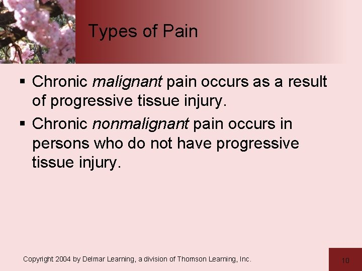 Types of Pain § Chronic malignant pain occurs as a result of progressive tissue