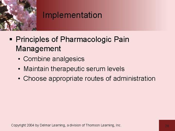 Implementation § Principles of Pharmacologic Pain Management • Combine analgesics • Maintain therapeutic serum