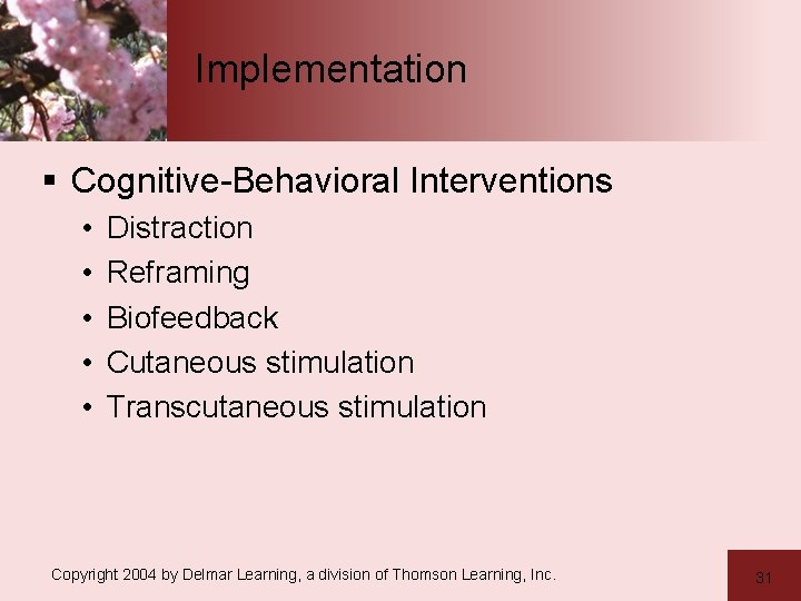 Implementation § Cognitive-Behavioral Interventions • • • Distraction Reframing Biofeedback Cutaneous stimulation Transcutaneous stimulation