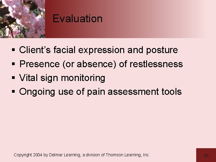 Evaluation § § Client's facial expression and posture Presence (or absence) of restlessness Vital