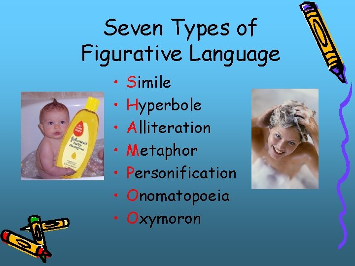 Seven Types of Figurative Language • • Simile Hyperbole Alliteration Metaphor Personification Onomatopoeia Oxymoron