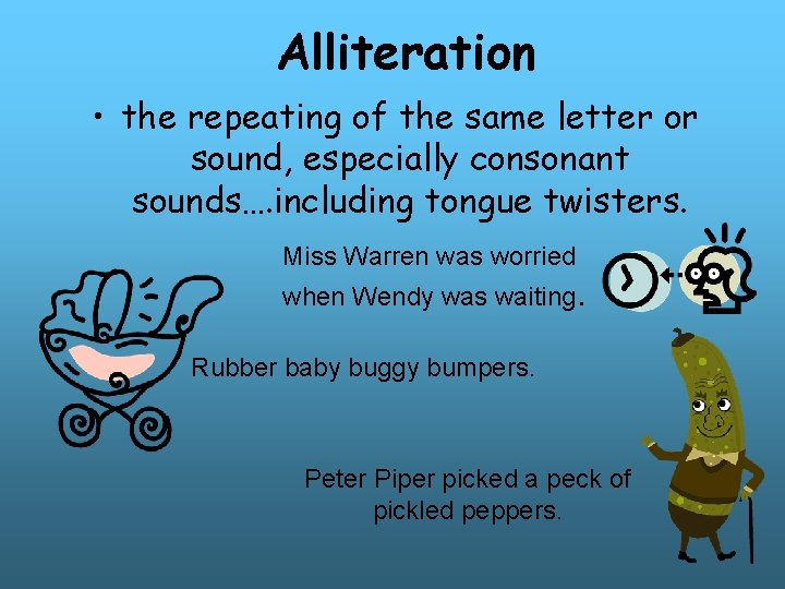 Alliteration • the repeating of the same letter or sound, especially consonant sounds…. including