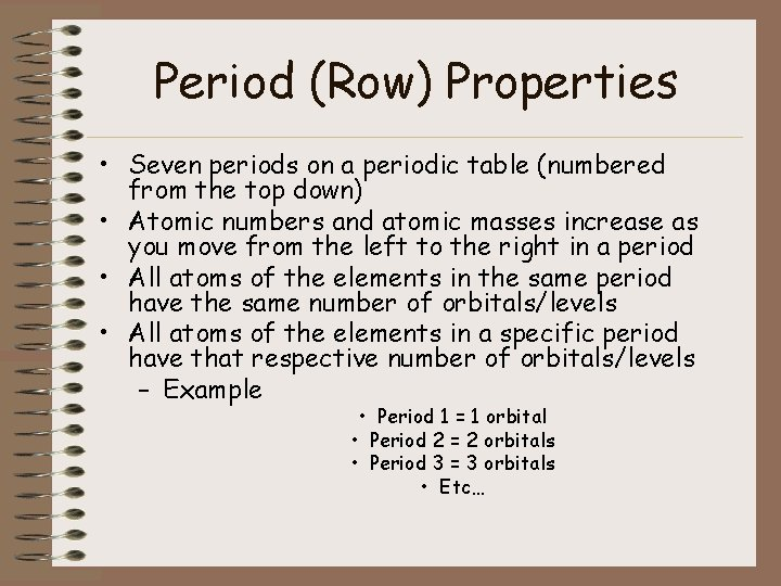 Period (Row) Properties • Seven periods on a periodic table (numbered from the top