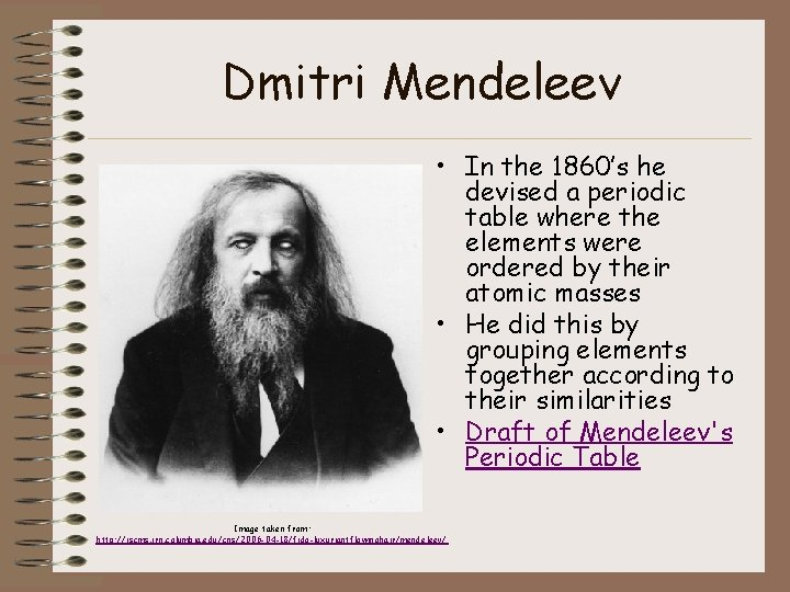 Dmitri Mendeleev • In the 1860's he devised a periodic table where the elements