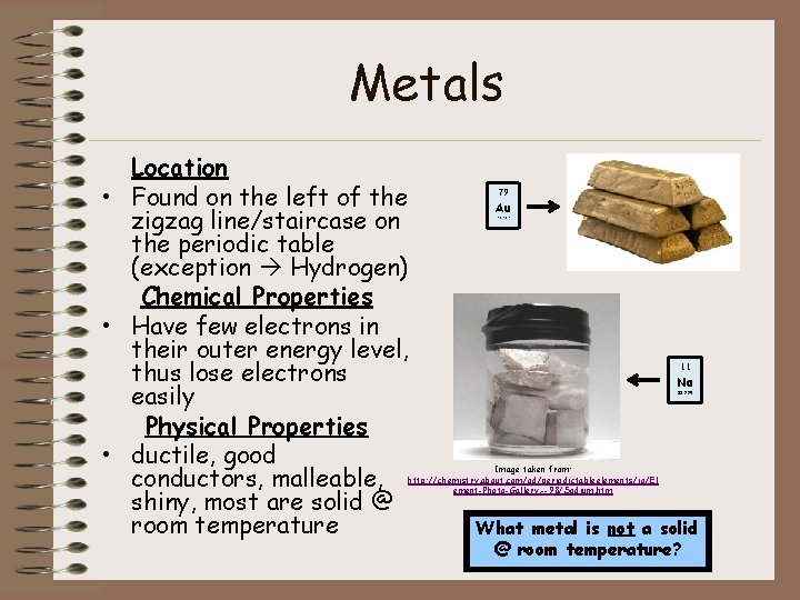 Metals Location • Found on the left of the zigzag line/staircase on the periodic