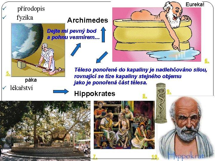 ü ü přírodopis fyzika Eureka! Archimedes Dejte mi pevný bod a pohnu vesmírem… 6.