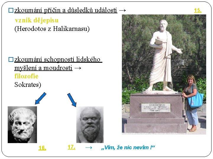 � zkoumání příčin a důsledků událostí → 15. vznik dějepisu (Herodotos z Halikarnasu) �