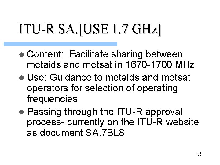 ITU-R SA. [USE 1. 7 GHz] l Content: Facilitate sharing between metaids and metsat