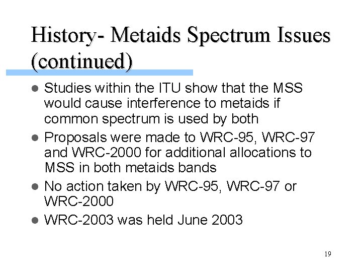 History- Metaids Spectrum Issues (continued) Studies within the ITU show that the MSS would