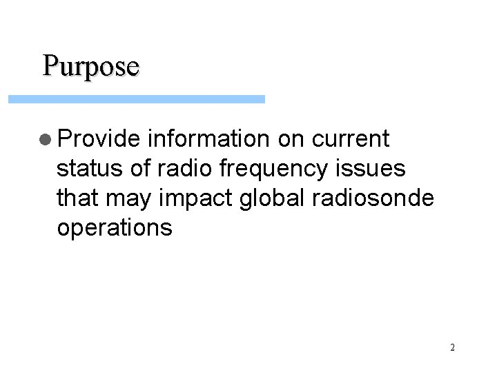 Purpose l Provide information on current status of radio frequency issues that may impact