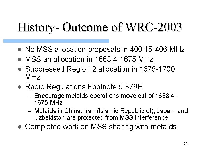History- Outcome of WRC-2003 No MSS allocation proposals in 400. 15 -406 MHz l