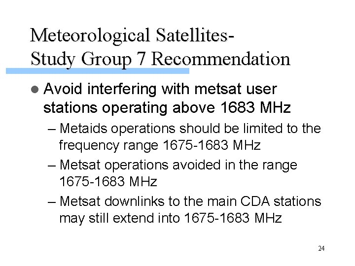 Meteorological Satellites. Study Group 7 Recommendation l Avoid interfering with metsat user stations operating