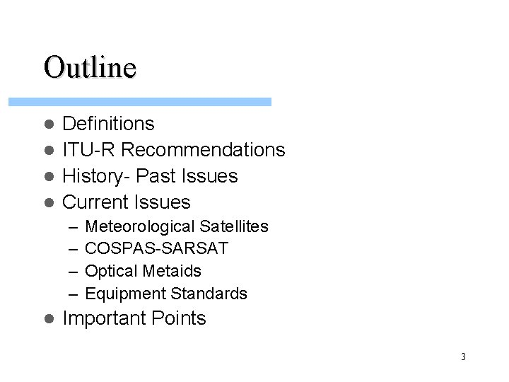 Outline Definitions l ITU-R Recommendations l History- Past Issues l Current Issues l –