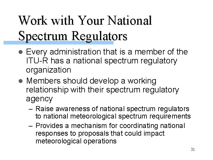 Work with Your National Spectrum Regulators Every administration that is a member of the