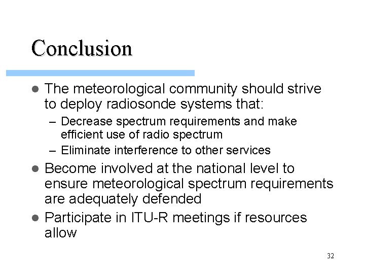 Conclusion l The meteorological community should strive to deploy radiosonde systems that: – Decrease