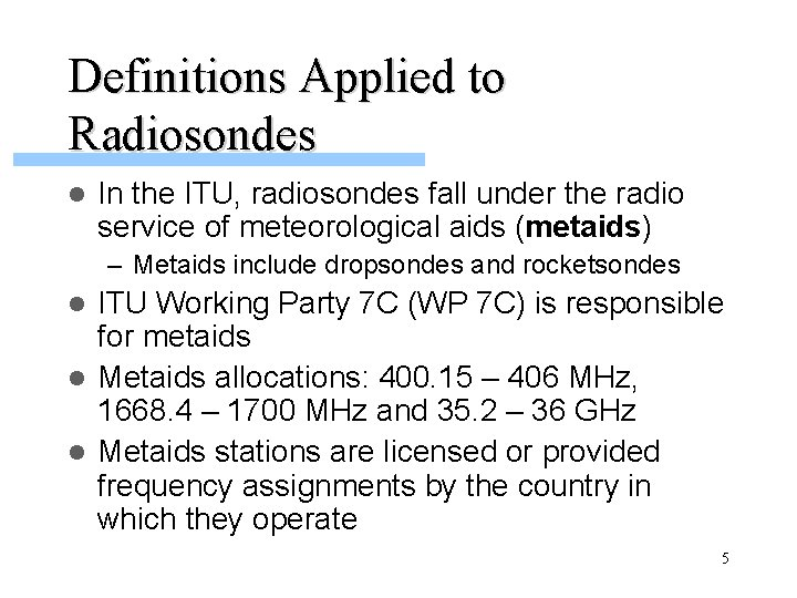 Definitions Applied to Radiosondes l In the ITU, radiosondes fall under the radio service