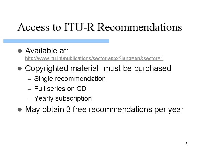 Access to ITU-R Recommendations l Available at: http: //www. itu. int/publications/sector. aspx? lang=en&sector=1 l