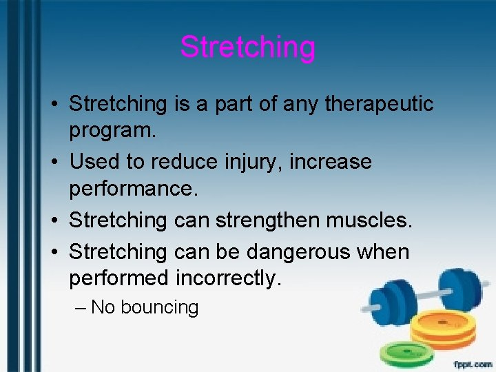 Stretching • Stretching is a part of any therapeutic program. • Used to reduce