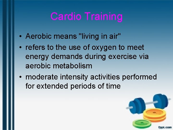 """Cardio Training • Aerobic means """"living in air"""" • refers to the use of"""