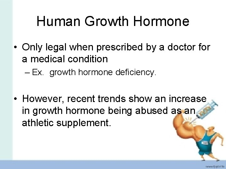 Human Growth Hormone • Only legal when prescribed by a doctor for a medical