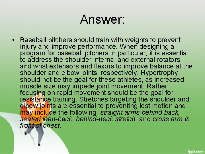 Answer: • Baseball pitchers should train with weights to prevent injury and improve performance.