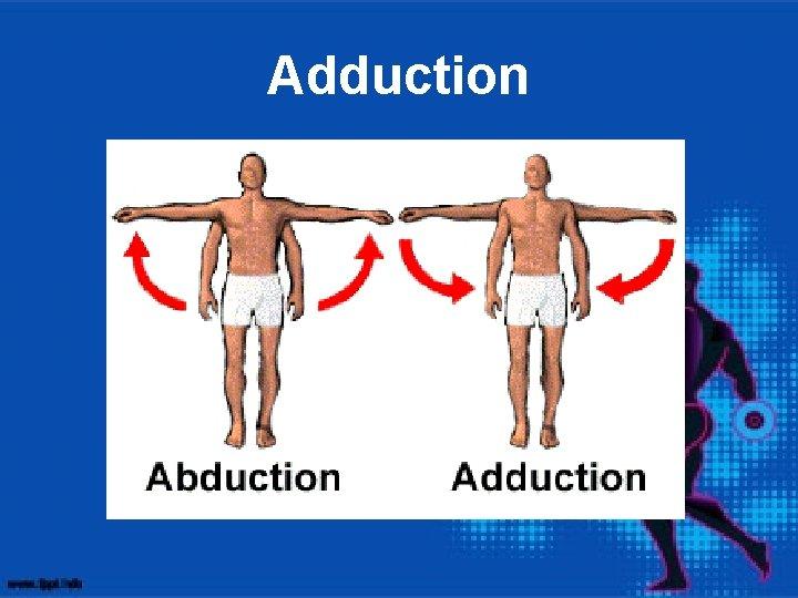 Adduction