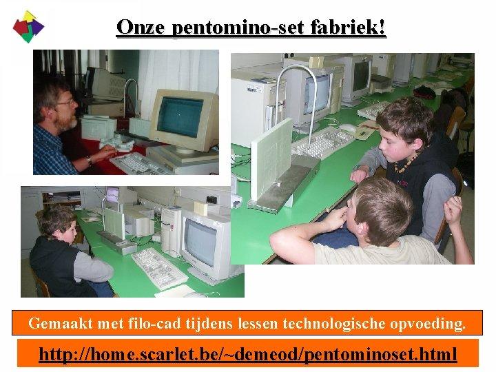 Onze pentomino-set fabriek! Gemaakt met filo-cad tijdens lessen technologische opvoeding. http: //home. scarlet. be/~demeod/pentominoset.