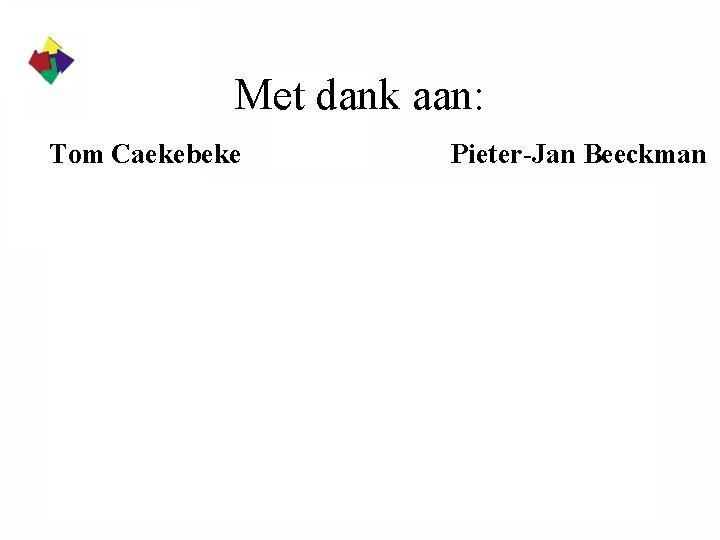 Met dank aan: Tom Caekebeke Pieter-Jan Beeckman