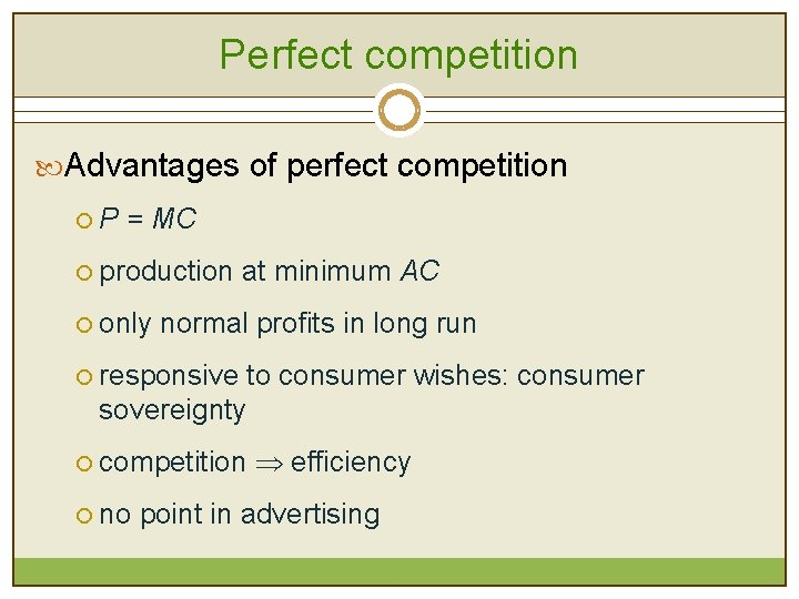 Perfect competition Advantages of perfect competition ¡ P = MC ¡ production at minimum