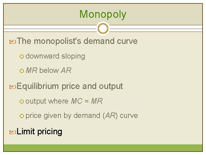 Monopoly The monopolist's demand curve ¡ downward sloping ¡ MR below AR Equilibrium price