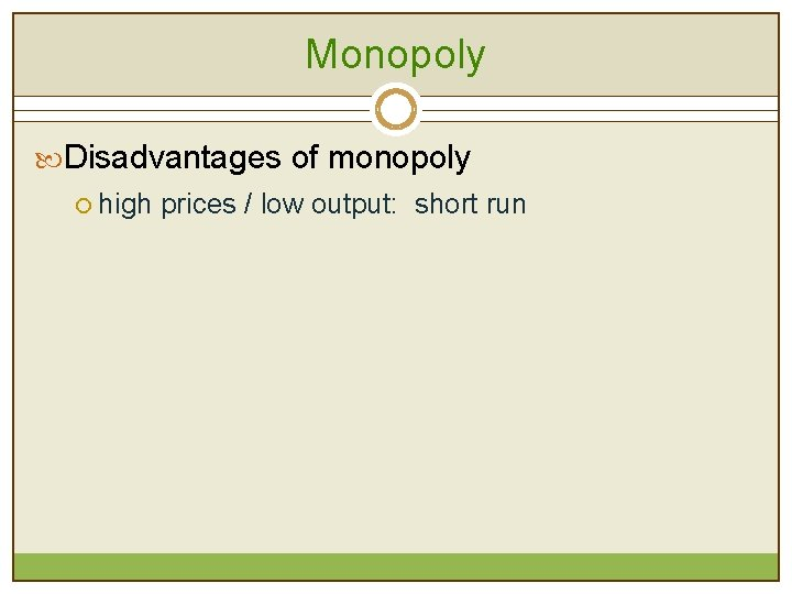 Monopoly Disadvantages of monopoly ¡ high prices / low output: short run