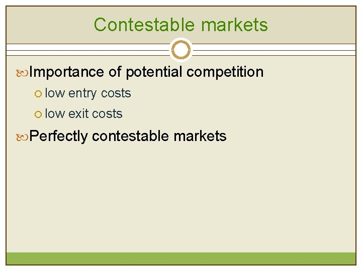 Contestable markets Importance of potential competition ¡ low entry costs ¡ low exit costs