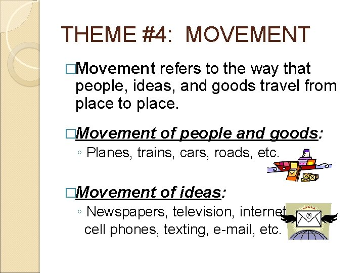 THEME #4: MOVEMENT �Movement refers to the way that people, ideas, and goods travel
