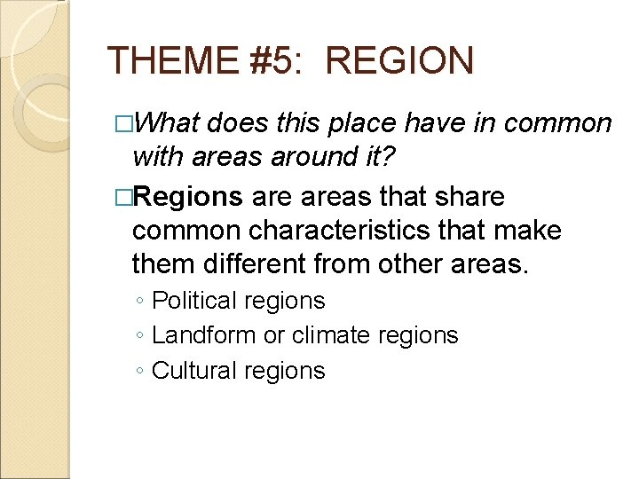 THEME #5: REGION �What does this place have in common with areas around it?