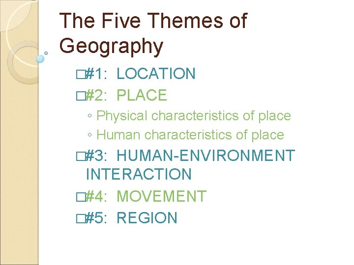 The Five Themes of Geography �#1: LOCATION �#2: PLACE ◦ Physical characteristics of place