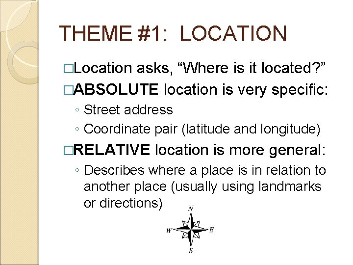 """THEME #1: LOCATION �Location asks, """"Where is it located? """" �ABSOLUTE location is very"""